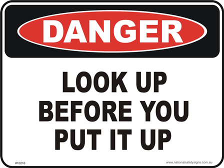 look up before you put it up danger sign