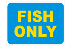 Fish only