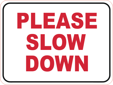 Please Slow Down Sign