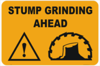 Stump Grinding Warning Sign