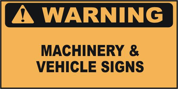 Warning Machinery & Vehicle Signs