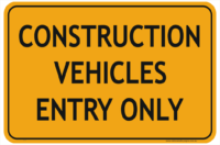 Construction Vehicles Entry Only Sign